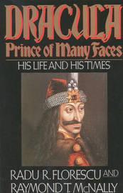 Dracula, Prince Of Many Faces by Radu Florescu
