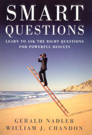 Smart Questions: Learn to Ask the Right Questions for Powerful Results by Gerald Nadler image