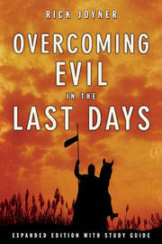 Overcoming Evil in the Last Days (Expanded) by Rick Joyner