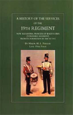 History of the Services of the 19th Regiment Now Alexandra Princess of Wales Own (Yorkshire Regiment) by M.L Ferrar