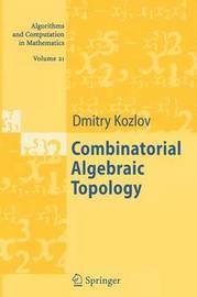 Combinatorial Algebraic Topology by Dimitry Kozlov