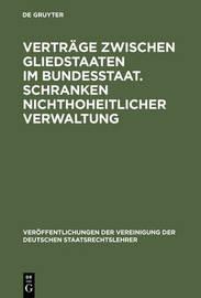 Vertrage Zwischen Gliedstaaten Im Bundesstaat. Schranken Nichthoheitlicher Verwaltung by Dr Hans Schneider