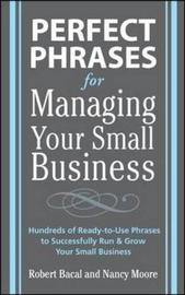 Perfect Phrases for Managing Your Small Business by Robert Bacal