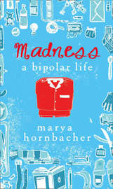 Madness: A Bipolar Life by Marya Hornbacher image