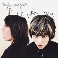 If It Was You by Tegan & Sara image