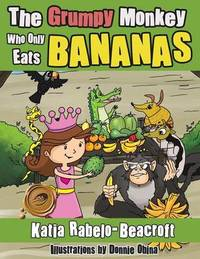 The Grumpy Monkey Who Only Eats Bananas by Katia Rabelo-Beacroft