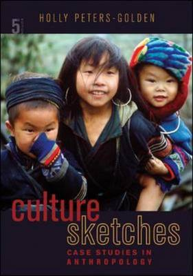 Culture Sketches: Case Studies in Anthropology by Holly Peters-Golden