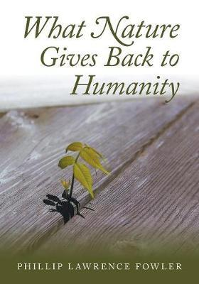 What Nature Gives Back to Humanity by Phillip Lawrence Fowler image