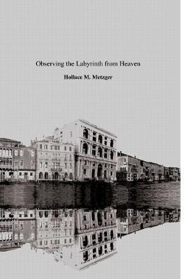 Observing the Labyrinth from Heaven, Vols. I & II by Hollace M. Metzger image