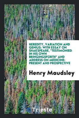 Heredity, Variation and Genius by Henry Maudsley