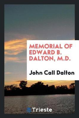 Memorial of Edward B. Dalton, M.D. by John Call Dalton