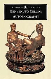 The Autobiography of Benvenuto Cellini by Benvenuto Cellini image