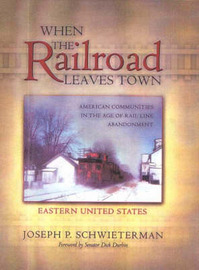 When the Railroad Leaves Town -- Eastern United States by Joseph P. Schwieterman image
