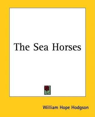 The Sea Horses by W. H. Hodgson