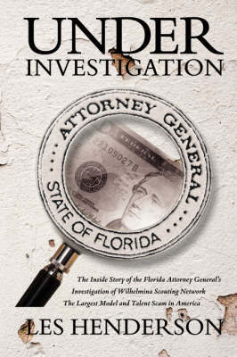 Under Investigation: The Inside Story of the Florida Attorney General's Investigation of Wilhelmina Scouting Network, the Largest Model and by Les Henderson image