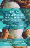 Digital Preservation for Libraries, Archives, & Museums by Edward M Corrado