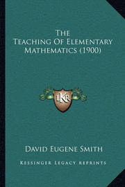 The Teaching of Elementary Mathematics (1900) by David Eugene Smith