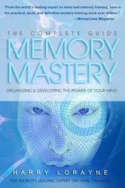 The Complete Guide to Memory Mastery by Harry Lorayne