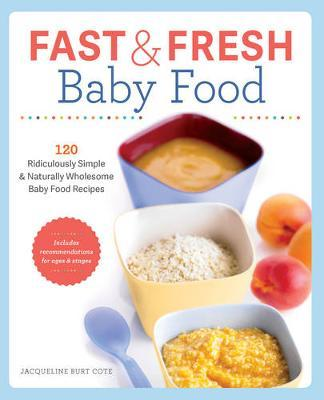 Fast & Fresh Baby Food by Jacqueline Burt Cote