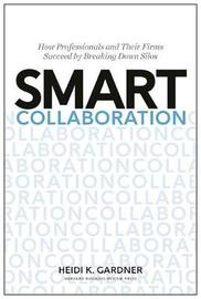 Smart Collaboration by Heidi K Gardner