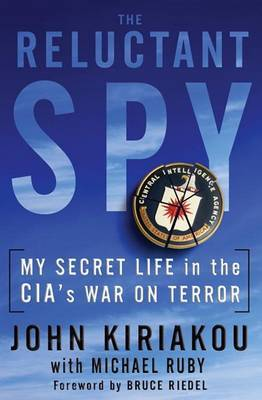The Reluctant Spy: My Secret Life in the CIA's War on Terror by John Kiriakou