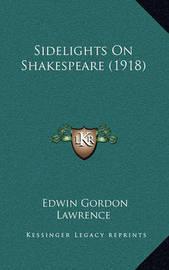 Sidelights on Shakespeare (1918) by Edwin Gordon Lawrence