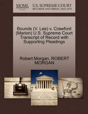 Bounds (V. Lee) V. Crawford (Marion) U.S. Supreme Court Transcript of Record with Supporting Pleadings by Robert Morgan