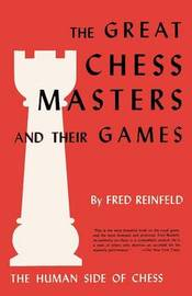 The Human Side of Chess the Great Chess Masters and Their Games by Fred Reinfeld