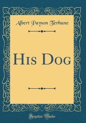 His Dog (Classic Reprint) by Albert Payson Terhune