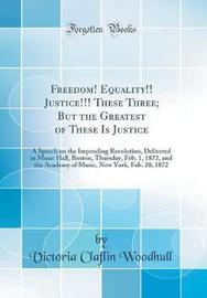Freedom! Equality!! Justice!!! These Three; But the Greatest of These Is Justice by Victoria Claflin Woodhull image