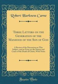 Three Letters on the Generation of the Manhood of the Son of God by Robert Harkness Carne image
