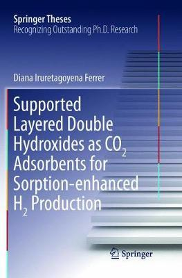 Supported Layered Double Hydroxides as Co2 Adsorbents for Sorption-Enhanced H2 Production by Diana Iruretagoyena Ferrer