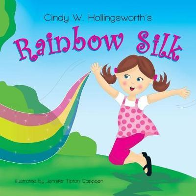 Rainbow Silk by Cindy W Hollingsworth