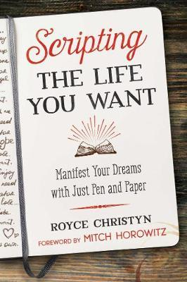 Scripting the Life You Want by Royce Christyn