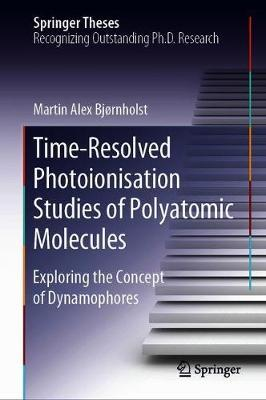 Time-Resolved Photoionisation Studies of Polyatomic Molecules by Martin Alex Bjornholst