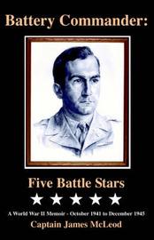 Battery Commander: Five Battle Stars by Captain James McLeod image