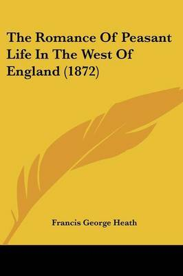 The Romance Of Peasant Life In The West Of England (1872) by Francis George Heath image
