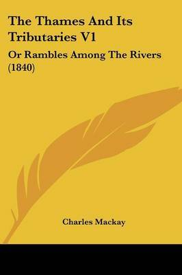 The Thames and Its Tributaries V1: Or Rambles Among the Rivers (1840) by Charles Mackay image