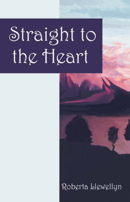 Straight to the Heart by Roberta Llewellyn