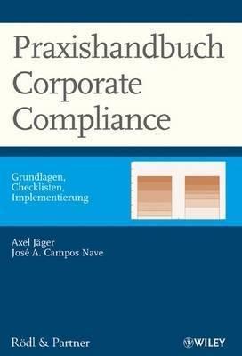 Praxishandbuch Corporate Compliance: Grundlagen, Checklisten, Implementierung by Axel Jager