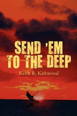 Send 'em to the Deep by Keith , R. Kirkwood