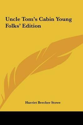 Uncle Tom's Cabin Young Folks' Edition by Professor Harriet Beecher Stowe