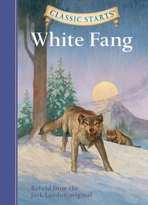 Classic Starts (R): White Fang by Jack London