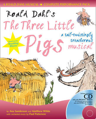 "Roald Dahl's The ""Three Little Pigs"": A Tail-twistingly Treacherous Musical by Ana Sanderson"