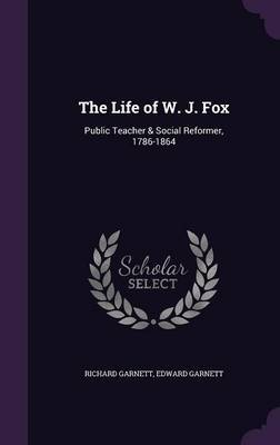 The Life of W. J. Fox by Richard Garnett image