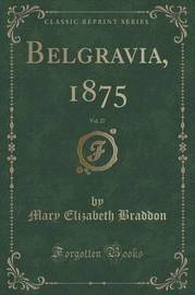 Belgravia, 1875, Vol. 27 (Classic Reprint) by Mary , Elizabeth Braddon
