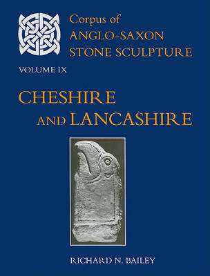 Corpus of Anglo-Saxon Stone Sculpture Volume IX, Cheshire and Lancashire by Richard N. Bailey image