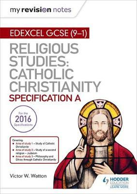 My Revision Notes Edexcel Religious Studies for GCSE (9-1): Catholic Christianity (Specification A) by Victor W. Watton image