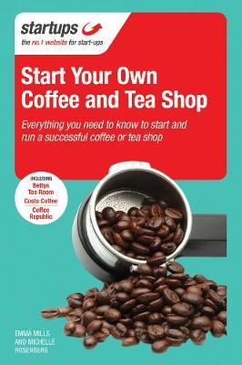 Start Your Own Coffee and Tea Shop by Emma Mills