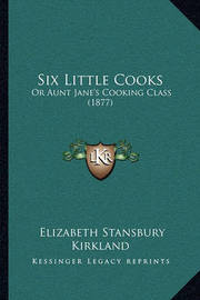 Six Little Cooks: Or Aunt Jane's Cooking Class (1877) by Elizabeth Stansbury Kirkland